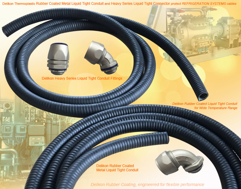 Delikon Thermoplastic Rubber Coated Metal Liquid Tight Conduit and Heavy Series Liquid Tight Conduit Fittings protect REFRIGERATION SYSTEMS and EQUIPMENT cables